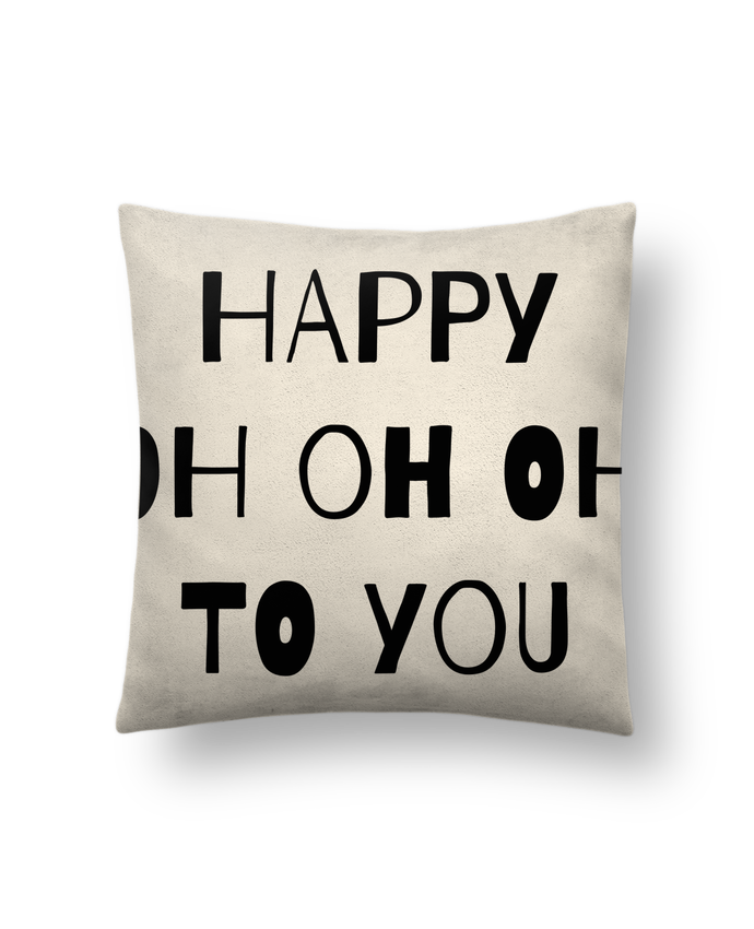 Cushion suede touch 45 x 45 cm Happy OH OH OH to you by tunetoo