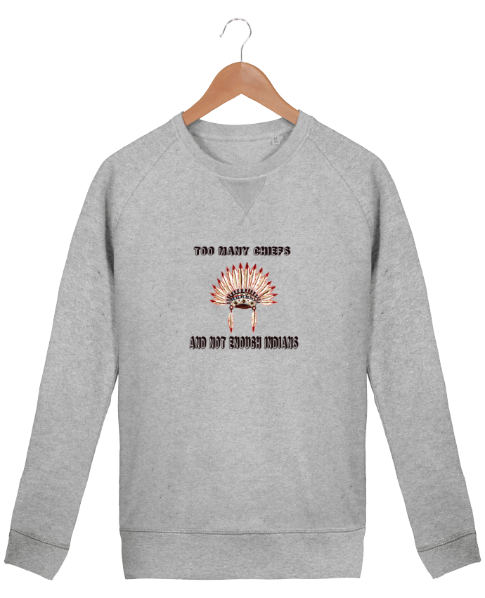 Sweatshirt Men crew neck Stanley Strolls Too many chiefs and not enough indians by Les Caprices de Filles