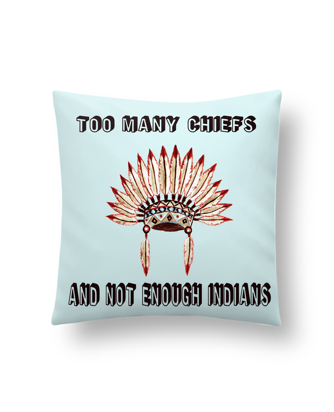 Cushion synthetic soft 45 x 45 cm Too many chiefs and not enough indians by Les Caprices de Filles