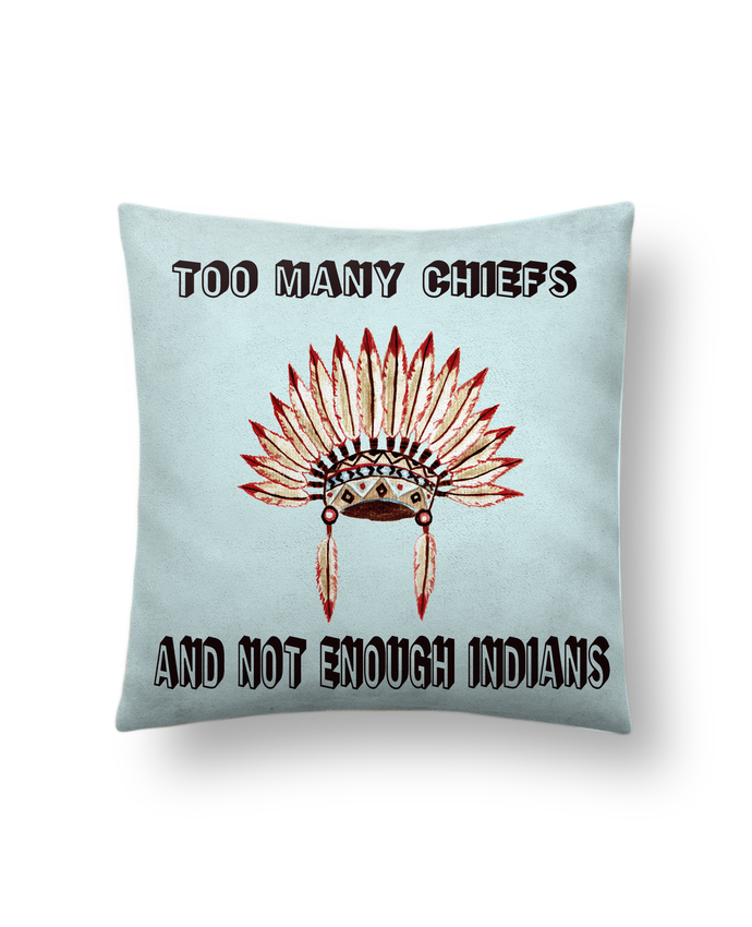 Cushion suede touch 45 x 45 cm Too many chiefs and not enough indians by Les Caprices de Filles
