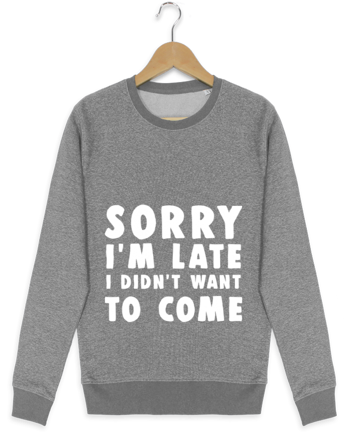 Sweatshirt crew neck Stella Seeks Sorry I'm late I didn't want to come by Bichette
