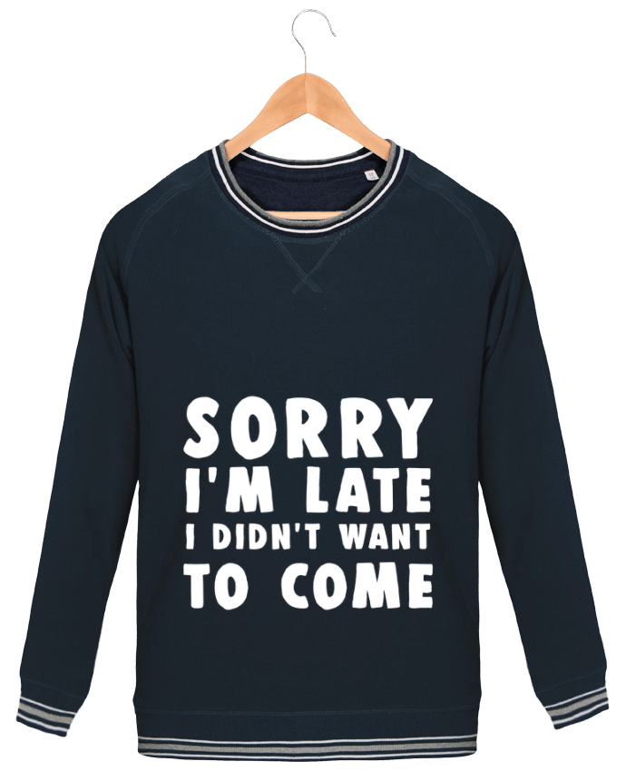 Sweatshirt crew neck Men Stanley Strolls Tipped Sorry I'm late I didn't want to come by Bichette