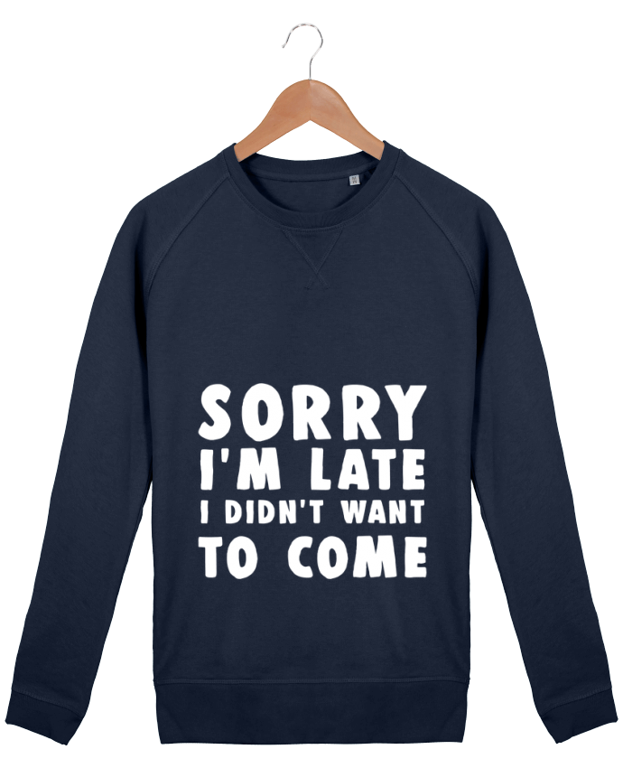 Sweatshirt Men crew neck Stanley Strolls Sorry I'm late I didn't want to come by Bichette