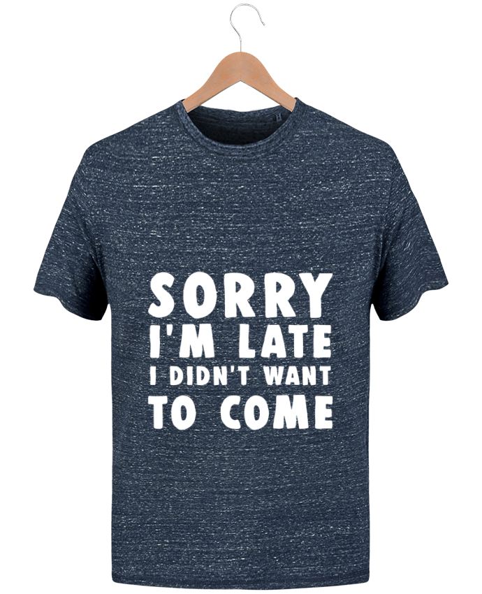 T-Shirt Men Stanley Hips Sorry I'm late I didn't want to come by Bichette