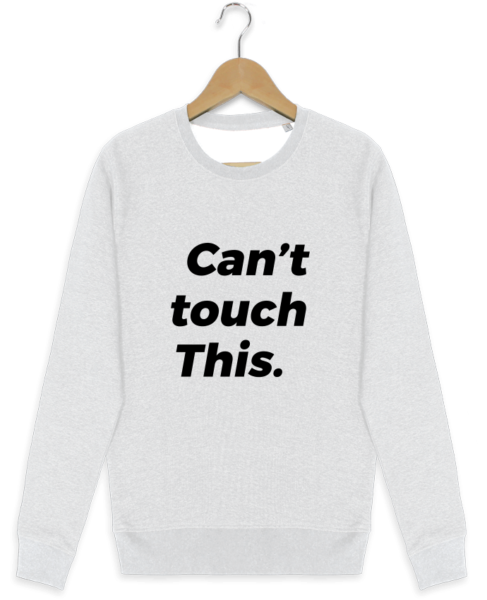 Sweat-shirt Stanley stella modèle seeks can't touch this. by tunetoo