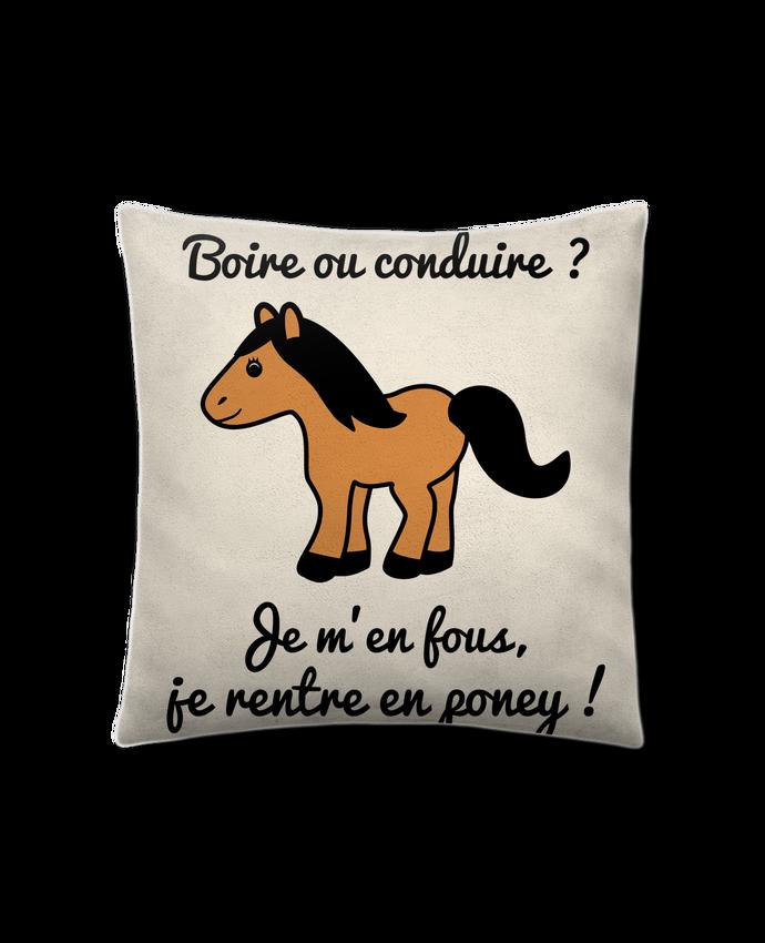 Cushion suede touch 45 x 45 cm Boire ou conduire, je m'en fous je rentre en poney, humour, alcool, drôle by Benic