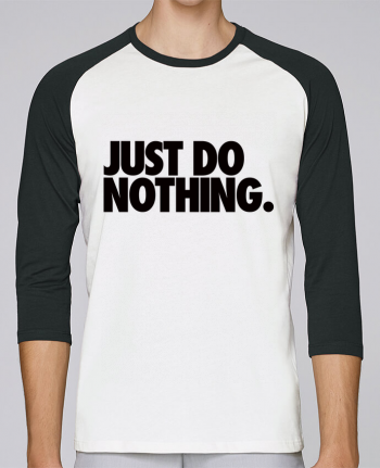 T-shirt Baseball crew-neck unisex stanley stella Just Do Nothing by Freeyourshirt.com