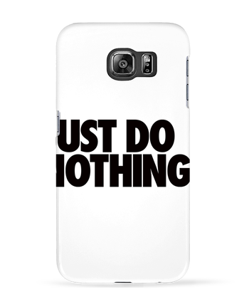 Case 3D Samsung Galaxy S6 Just Do Nothing - Freeyourshirt.com