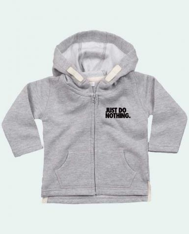 Hoddie with zip for baby Just Do Nothing by Freeyourshirt.com