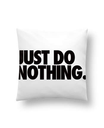 Cushion synthetic soft 45 x 45 cm Just Do Nothing by Freeyourshirt.com