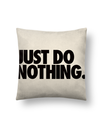 Cushion suede touch 45 x 45 cm Just Do Nothing by Freeyourshirt.com
