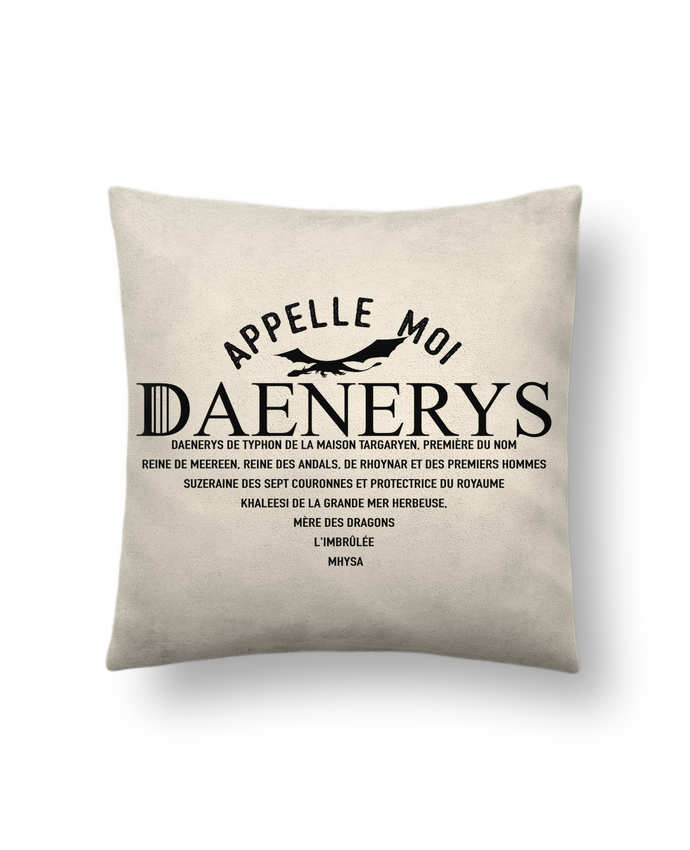 Cushion suede touch 45 x 45 cm Appelle moi Daenerys by tunetoo