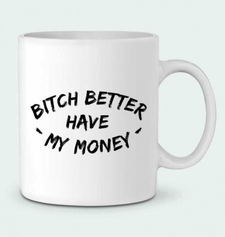 Ceramic Mug Bitch better have my money by tunetoo