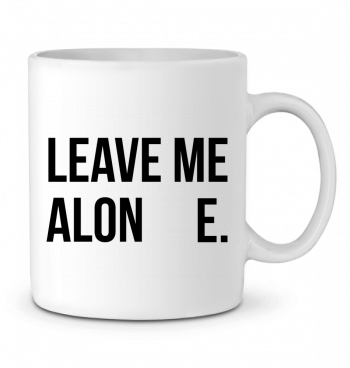 Ceramic Mug Leave me alone. by tunetoo