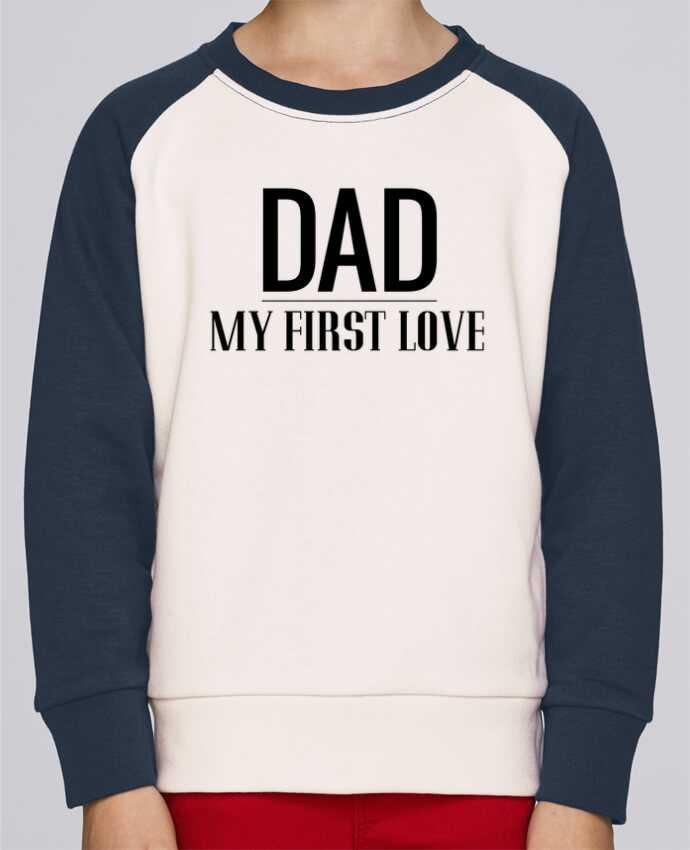 Sweat petite fille Dad my first love by tunetoo