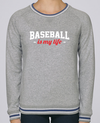 Sweatshirt Round Neck Stella Trips Tipped Baseball is my life by Original t-shirt