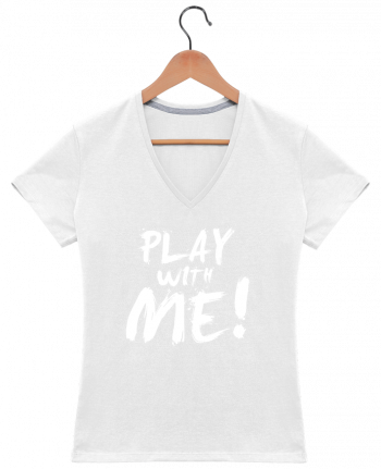 T-Shirt V-Neck Women Play with me ! by tunetoo