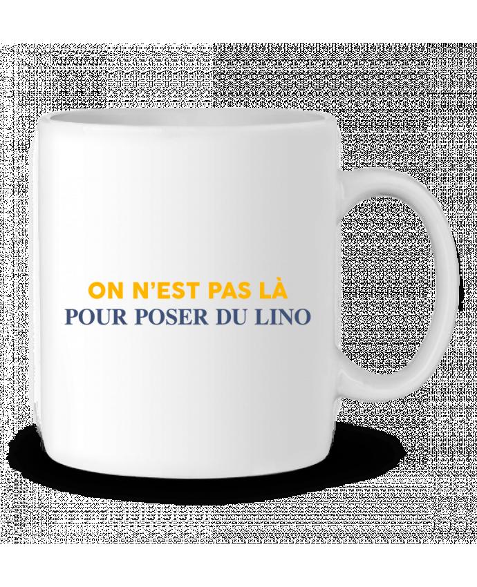 Ceramic Mug On n'est pas là pour poser du lino by tunetoo