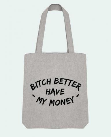 Tote Bag Stanley Stella Bitch better have my money by tunetoo